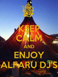 Poster: KEEP CALM AND ENJOY ALFARU DJ'S