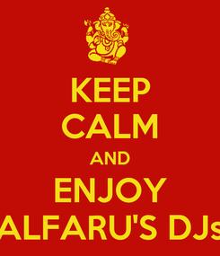 Poster: KEEP CALM AND ENJOY ALFARU'S DJs