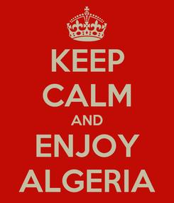 Poster: KEEP CALM AND ENJOY ALGERIA