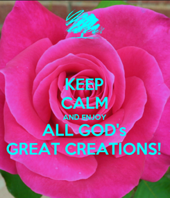 Poster: KEEP CALM AND ENJOY ALL GOD's GREAT CREATIONS!