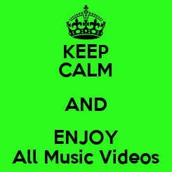 Poster: KEEP CALM AND ENJOY All Music Videos
