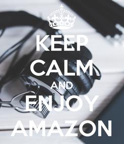 Poster: KEEP CALM AND ENJOY AMAZON