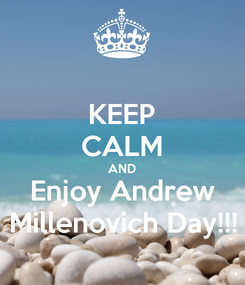Poster: KEEP CALM AND Enjoy Andrew Millenovich Day!!!