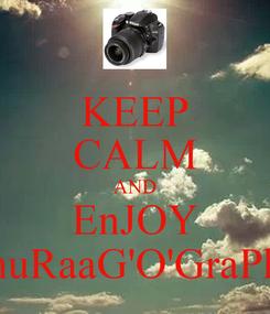 Poster: KEEP CALM AND EnJOY AnuRaaG'O'GraPhY