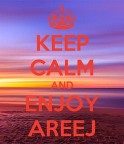 Poster: KEEP CALM AND ENJOY AREEJ