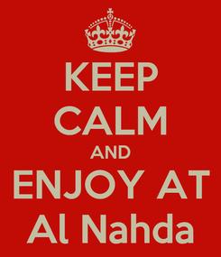 Poster: KEEP CALM AND ENJOY AT Al Nahda