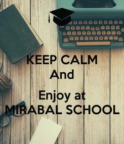 Poster: KEEP CALM And  Enjoy at MIRABAL SCHOOL