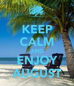 Poster: KEEP CALM AND ENJOY AUGUST