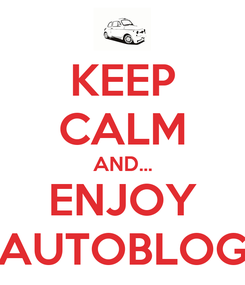 Poster: KEEP CALM AND... ENJOY AUTOBLOG
