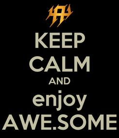 Poster: KEEP CALM AND enjoy AWE.SOME