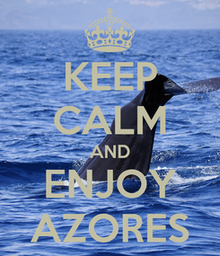 Poster: KEEP CALM AND ENJOY AZORES