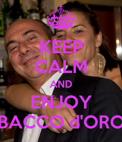 Poster: KEEP CALM AND ENJOY BACCO d'ORO