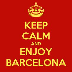 Poster: KEEP CALM AND ENJOY BARCELONA