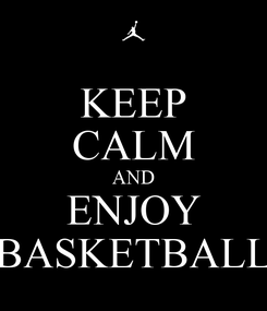 Poster: KEEP CALM AND ENJOY BASKETBALL