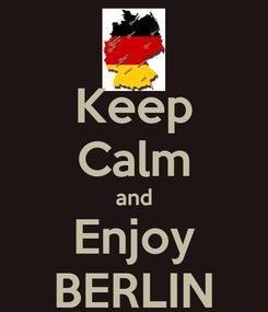 Poster: Keep Calm and Enjoy BERLIN