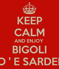 Poster: KEEP CALM AND ENJOY  BIGOLI CO ' E SARDELE