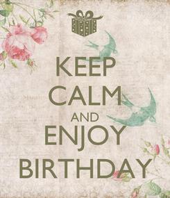 Poster: KEEP CALM AND ENJOY BIRTHDAY