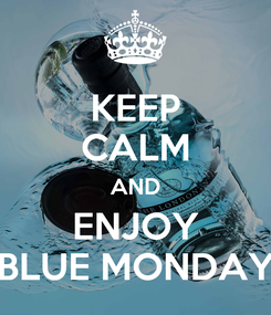 Poster: KEEP CALM AND ENJOY BLUE MONDAY