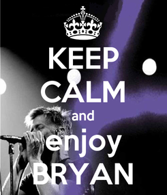 Poster: KEEP CALM and enjoy BRYAN
