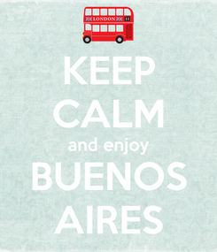 Poster: KEEP CALM and enjoy BUENOS AIRES