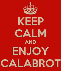 Poster: KEEP CALM AND ENJOY CALABROT