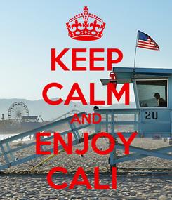 Poster: KEEP CALM AND ENJOY CALI