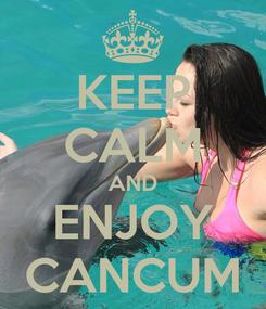 Poster: KEEP CALM AND ENJOY CANCUM