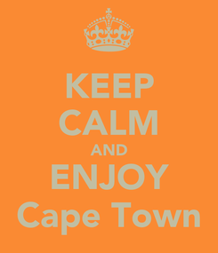 Poster: KEEP CALM AND ENJOY Cape Town