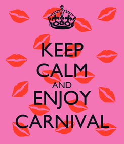 Poster: KEEP CALM AND ENJOY CARNIVAL