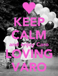 Poster: KEEP CALM and enjoy Caro LOVING VARO