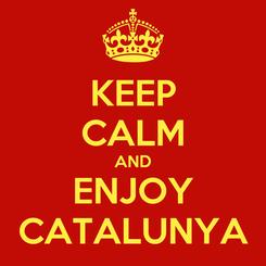 Poster: KEEP CALM AND ENJOY CATALUNYA