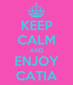 Poster: KEEP CALM AND ENJOY CATIA