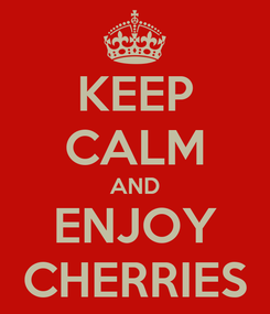 Poster: KEEP CALM AND ENJOY CHERRIES