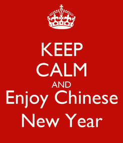 Poster: KEEP CALM AND Enjoy Chinese New Year