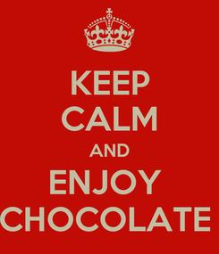 Poster: KEEP CALM AND ENJOY  CHOCOLATE