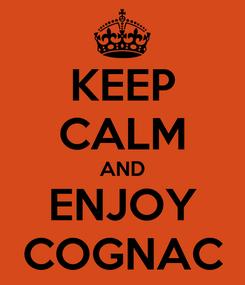 Poster: KEEP CALM AND ENJOY COGNAC