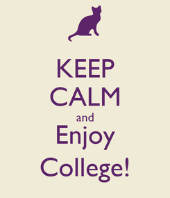 Poster: KEEP CALM and Enjoy College!