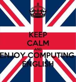 Poster: KEEP CALM AND ENJOY COMPUTING  ENGLISH