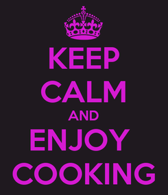 Poster: KEEP CALM AND ENJOY  COOKING