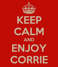 Poster: KEEP CALM AND ENJOY CORRIE