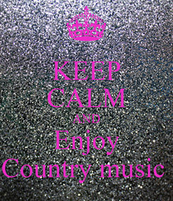 Poster: KEEP CALM AND Enjoy Country music