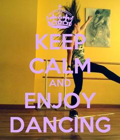 Poster: KEEP CALM AND ENJOY DANCING