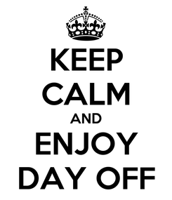 Poster: KEEP CALM AND ENJOY DAY OFF