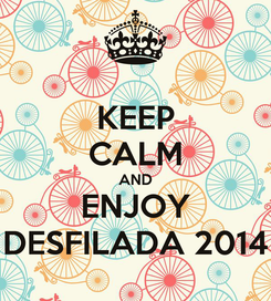 Poster: KEEP CALM AND ENJOY DESFILADA 2014