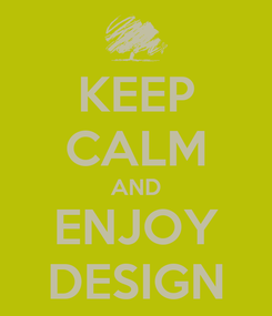 Poster: KEEP CALM AND ENJOY DESIGN