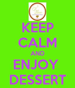 Poster: KEEP CALM AND ENJOY  DESSERT