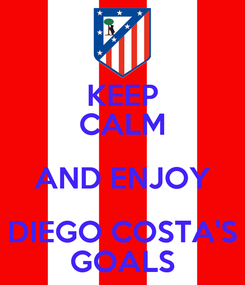 Poster: KEEP CALM AND ENJOY DIEGO COSTA'S GOALS