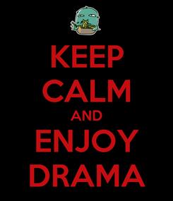 Poster: KEEP CALM AND ENJOY DRAMA