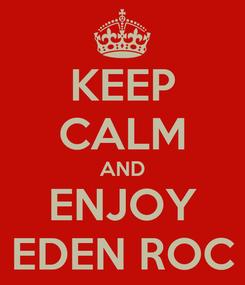 Poster: KEEP CALM AND ENJOY EDEN ROC