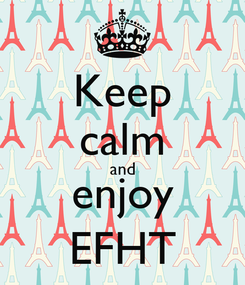 Poster: Keep calm and enjoy EFHT